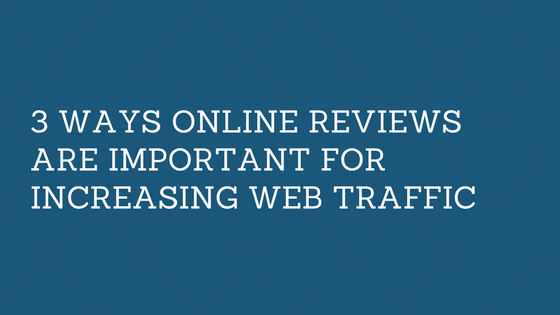 3 Ways Online Reviews are Important for Increasing Web Traffic