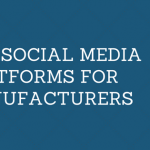 Top Social Media Platforms for Manufacturers