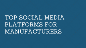 Top Social Media Platforms for Manufacturers (1)